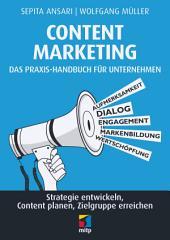 Content Marketing. Das Praxis-Handbuch für Unternehmen: Strategie entwickeln, Content planen, Zielgruppe erreichen