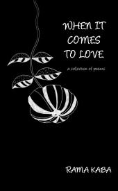 When It Comes to Love: a collection of poems