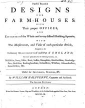 Twelve Beautiful Designs for Farm-houses with Their Proper Offices ...: And Estimates of the Whole and Every Distinct Building Separate; with the Measurement, and Value ... Adapted to the ... Most Part of England ...
