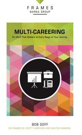 Multi-Careering (Frames Series), eBook: Do Work That Matters at Every Stage of Your Journey