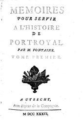 Memoires pour servir a l'histoire de Port-Royal. Par M. Fontaine. Tome premier (-second): Volume1
