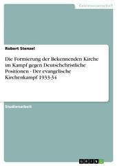 Die Formierung der Bekennenden Kirche im Kampf gegen Deutschchristliche Positionen - Der evangelische Kirchenkampf 1933-34
