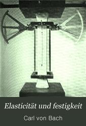 Elasticität und Festigkeit: Die für die Technik wichtigsten Sätze und deren erfahrungsmässige Grundlage