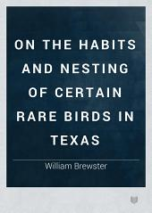 On the Habits and Nesting of Certain Rare Birds in Texas