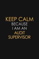 Keep Calm Because I Am an Audit Supervisor