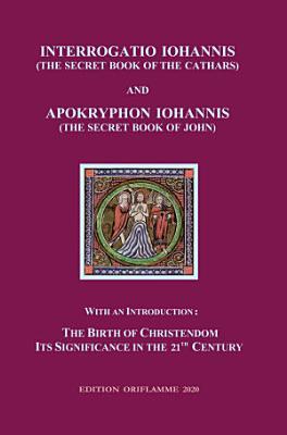 Interrogatio Iohannis  The Secret Book of the Cathars  and Apokryphon Iohannis  The Secret Book of John