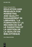Education and Research for Marketing and Quality Management in Libraries   La formation et la recherche sur le marketing et la gestion de la qualit   en biblioth  que   La formation et la recherche sur le marketing et la gestion de la qualit   en biblioth  que PDF