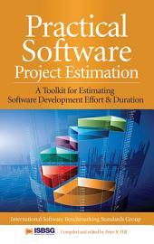 Practical Software Project Estimation: A Toolkit for Estimating Software Development Effort & Duration