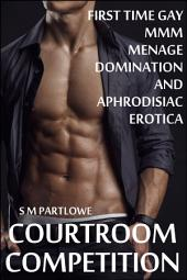 Courtroom Competition (First Time Gay Menage Domination and Aphrodisiac Erotica)