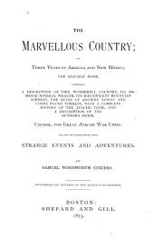 The Marvellous Country: Or, Three Years in Arizona and New Mexico, the Apaches' Home. Comprising a Description of this Wonderful Country, Its Immense Mineral Wealth