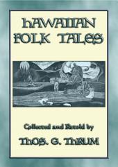 HAWAIIAN FOLK TALES: 34 Folk and Fairy Tales from the Hawaiian Islands