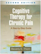 Cognitive Therapy for Chronic Pain, Second Edition: A Step-by-Step Guide, Edition 2