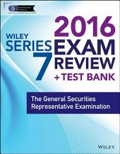 Wiley Series 7 Exam Review 2016 + Test Bank: The General Securities Representative Examination, Edition 4
