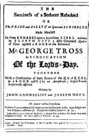 The Sauciness of a Seducer Rebuked  Or the Pride and Folly of an Ignorant Scribbler Made Manifest in Some Remarks Upon a Scurrilous Libel Written by Joseph Nott     Against a Book of     G  Trosse in Vindication of the Lords Day  Together with a Confutation of Some Errors of the Quakers  in a Book Call d     Gospel Truths Scripturally Asserted  Written by J  Gannacliff and J  Nott PDF