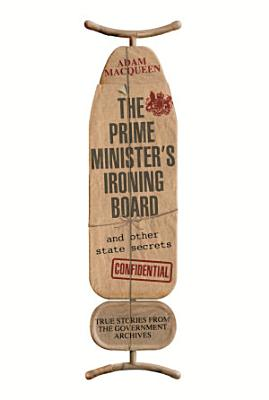 The Prime Minister s Ironing Board and Other State Secrets PDF