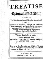 A treatise of Excommunication  wherein tis     demonstrated  that there is no warrant     either in the Old or New Testament  for excommunicating any persons      whilst they make an outward profession of the true Christian faith  Written originally in Latine  etc PDF