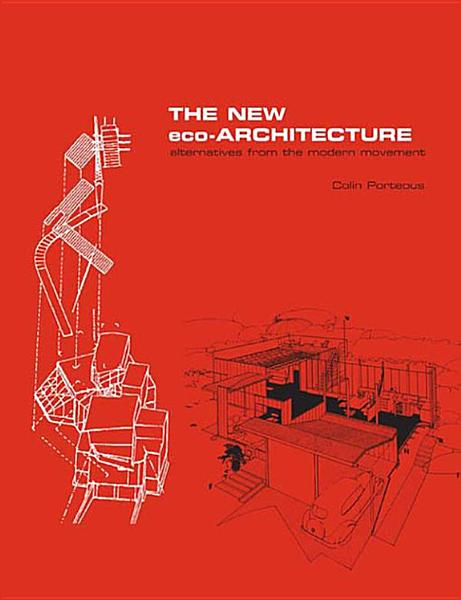 The New Eco Architecture Alternatives From The Modern Movement