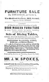Furniture Sale on Thursday, at 12, for 1, at the Bedford Gallery, 393, Strand, Opposite Cecil Street. Comprising a Valuable and Choice Assemblage of Really Good Modern Furniture in Every Variety: Suitable for Parties Furnishing. Amongst which Will be Found, Sets of Dining Tables, 4-post Spanish Mahogany, and Other Bedsteads, ... To be Sold by Auction, on Thursday, August 5th, 1847