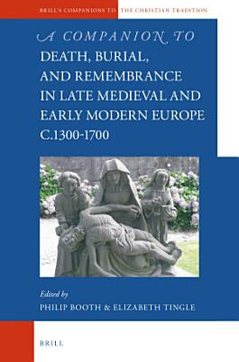A Companion to Death  Burial  and Remembrance in Late Medieval and Early Modern Europe  c 1300 1700 PDF