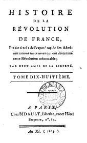 Histoire de la Révolution de France: précédée de l'exposé rapide des administrations successives qui ont déterminé cette Révolution mémorable, Volume1