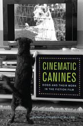 Cinematic Canines: Dogs and Their Work in the Fiction Film