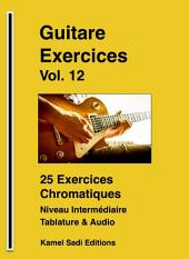 Guitare Exercices Vol. 12: 25 Exercices Chromatiques niveau 2
