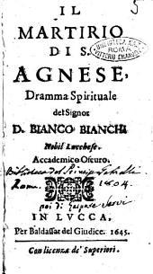 Il martirio di S. Agnese, dramma spirituale del signor Bianco Bianchi nobil lucchese. Accademico Oscuro