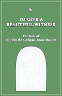 To Give A Beautiful Witness  The Rule of St  John The Compassionate Mission Book