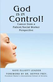 God Is in Control!: Cancer from a Patient/Social Worker Perspective