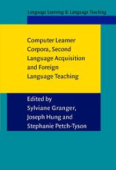 Computer Learner Corpora, Second Language Acquisition and Foreign Language Teaching