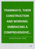 Tramways, Their Construction and Working