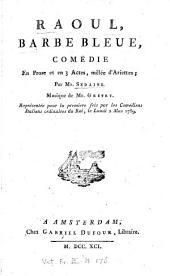 Raoul Barbe Bleue: Comédie en prose et en 3 actes, mêlée d'ariettes