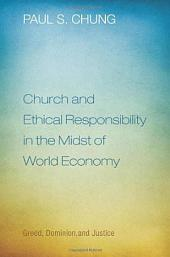 Church and Ethical Responsibility in the Midst of World Economy: Greed, Dominion, and Justice