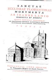 Sanctae Ecclesiae Florentinae Monumenta: Quibus Notitiae Innumerae Ad Omnigenam Etruriae Aliarumque Regionum Historiam Spectantes Continentur, Volume 1