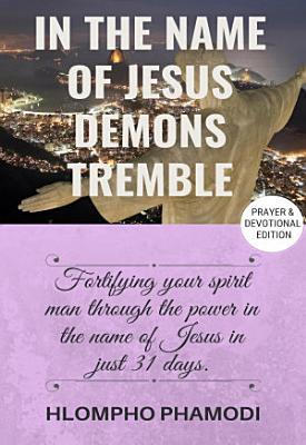 IN THE NAME OF JESUS DEMONS TREMBLE