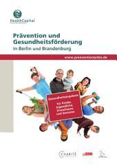 Prävention und Gesundheitsförderung in Berlin und Brandenburg [Prevention and health promotion in Berlin and Brandenburg]: www.praeventionsatlas.de
