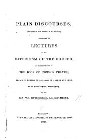 Plain Discourses (adapted for family reading,) consisting of Lectures on the Catechism of the Church, etc