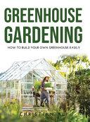 Greenhouse Gardening 2021 Guide
