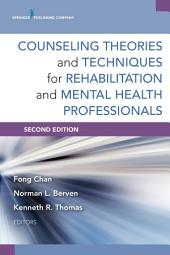 Counseling Theories and Techniques for Rehabilitation and Mental Health Professionals, Second Edition: Edition 2