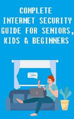 Complete Internet Security Guide for Seniors, Kids & Beginners