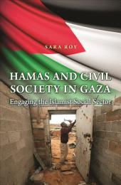Hamas and Civil Society in Gaza: Engaging the Islamist Social Sector: Engaging the Islamist Social Sector