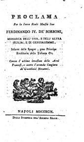 Proclama per la sacra reale maesta sua Ferdinando 4. de' Borboni, ... contro l'ultima invasione delle armi francesi, e contro l'orrenda congiura de' giacobinici novatori.\Eumelo conte Fenicio!