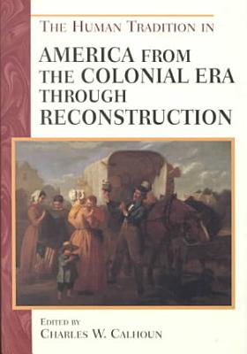 The Human Tradition in America from the Colonial Era Through Reconstruction PDF