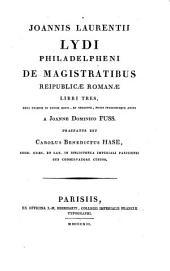 Joannis Laurentii Lydi Philadelpheni De magistratibus reipublicae Romanae libri tres...