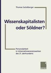 Wissenskapitalisten oder Söldner?: Personalarbeit in Unternehmensnetzwerken des 21. Jahrhunderts