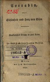 Corradin oder Schönheit und Herz von Eisen, musikalisches Drama in 2 Akten, Die Musik von Joachim Rossini