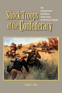 Shock Troops of the Confederacy: The Sharpshooter Battalions of the Army of Northern Virginia