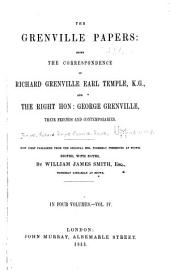 The Grenville Papers: Being the Correspondence of Richard Grenville, Earl Temple, K. G., and the Right Hon. George Grenville, Volume 4