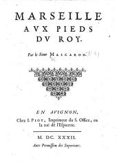 Marseille aux pieds du Roy. [An address of loyalty to Louis XIII., after the taking of La Rochelle.]