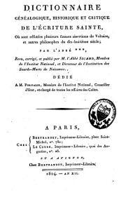 Dictionnaire généalogique, historique et critique de l'Ecriture Sainte, Où sont réfutées plusieurs fausses assertions de Voltaire, et autres philosophes du dix-huitieme siecle ...